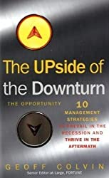 The Upside of the Downturn: Ten Management Strategies to Prevail in the Recession and Thrive in the Aftermath. Geoff Colvin
