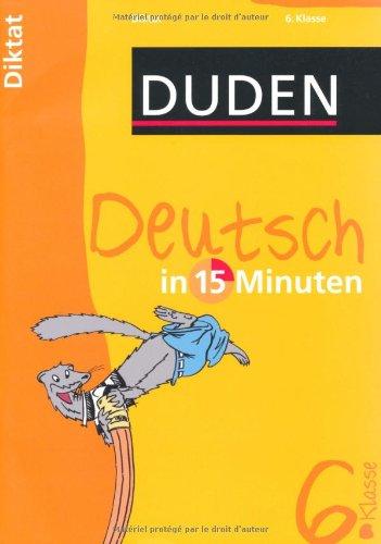 Duden Deutsch in 15 Minuten. Diktat 6. Klasse