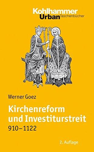Kirchenreform und Investiturstreit 910-1122: Bearbeitet von Elke Goez (Urban-Taschenbücher, Band 462)
