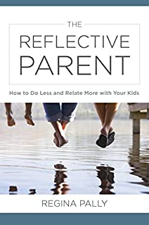 Book Cover: The Reflective Parent: How to Do Less and Relate More with Your Kids