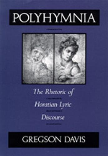 Polyhymnia: The Rhetoric of Horation Lyric Discourse