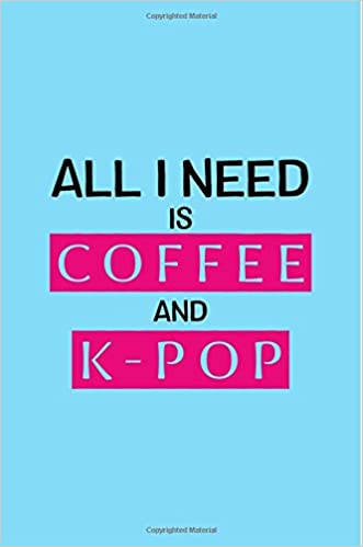 Buy All I Need is Coffee and Kpop: Kpop Journal For School
