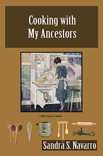 Cooking with My Ancestors by Sandra S. Navarro