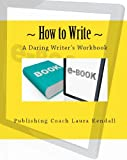 How to Write - A Daring Writer's Workbook
