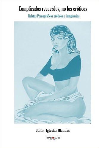 Complicados recuerdos no los eróticos: Amazon.es: Julio ...