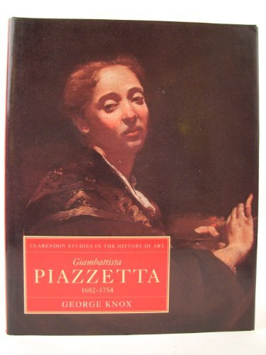 Giambattista Piazzetta: 1682-1754 (Clarendon Studies In The History Of Art)