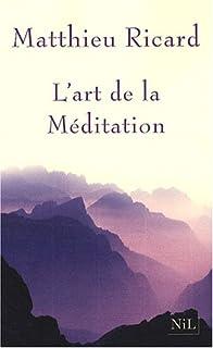 L'art de la méditation : pourquoi méditer ? sur quoi ? comment ?, Ricard, Matthieu