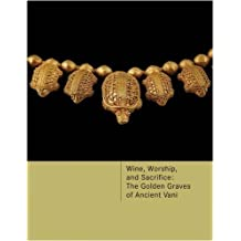 Wine, Worship, and Sacrifice: The Golden Graves of Ancient Vani
