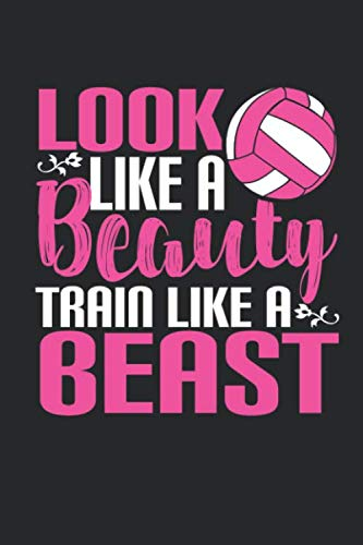 Look Like a Beauty Train Like a Beast: Volleyball Girl Journal, Volleyball Appreciation Gift Journal, Journal Composition, Diary Notebook (110 Pages, Lined, 6 x ()