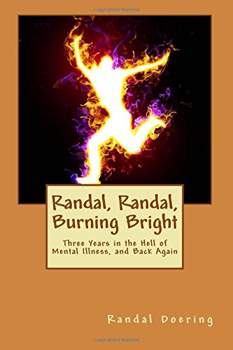 Randal, Randal Burning Bright: Three Years in the Hell of Mental Illness, and Back Again