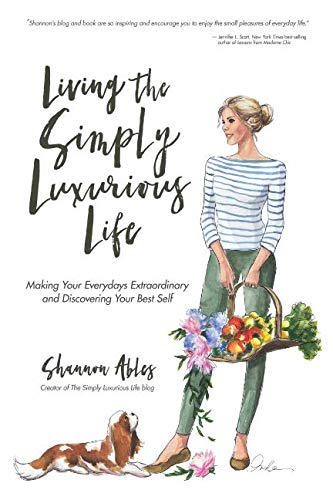 (Living The Simply Luxurious Life: Making Your Everydays Extraordinary and Discovering Your Best Self)
