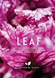Leaf: Lettuce, Greens, Herbs, Weeds - 120 Recipes that Celebrate Varied, Versatile Leaves