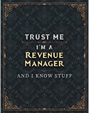 Revenue Manager Lined Notebook - Trust Me I'm A Revenue Manager And I Know Stuff Job Title Working Cover To Do List Journal: 21.59 x 27.94 cm, Schedule, Business, Personal, Bill, 8.5 x 11 inch, College, Daily Organizer, A4, Over 100 Pages