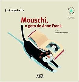 Mouschi, O Gato de Anne Frank (Portuguese Edition): José Jorge Letria: 9789724128221: Amazon.com: Books