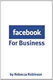 Facebook for Business: How to Create a Facebook Business Page That Works -- From the Basics to Using Facebook's Advanced Mark Up Language (FBML)