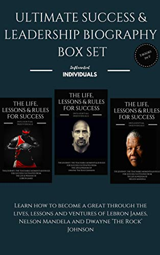 Ultimate Success & Leadership Biography Box Set: 3 books in 1!: Learn How To Become A Great Through the Lives, Lessons & Ventures of Lebron James, Nelson Mandela & Dwayne 'The Rock' Johnson
