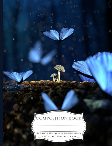 Blue Butterflies and Glowing Mushrooms Fantasy Composition Book: Organic Chemistry & Biochemistry Hexagonal Graph Paper - 200 pages 1/4 inch hexagons (7.44 x 9.69) Blue Glowing Fantasy Mushrooms