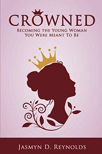 Crowned: Becoming The Young Woman You Were Meant To Be