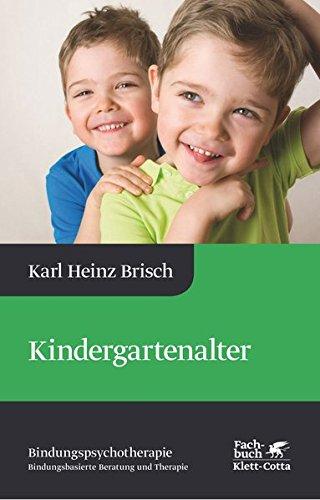 Kindergartenalter: Karl Heinz Brisch Bindungspsychotherapie - Bindungsbasierte Beratung und Therapie