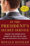 In the President's Secret Service: Behind the Scenes with Agents in the Line of Fire and the Presidents They Protect [Hardcover] [2009] (Author) Ronald Kessler