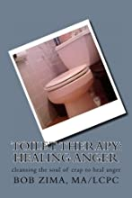 Toilet Therapy: Healing Anger: cleansing the soul of crap as well