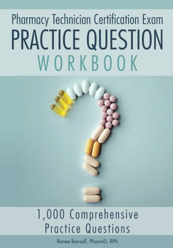 Pharmacy Technician Certification Exam Practice Question Workbook: 1,000 Comprehensive Practice Questions (2018 Edition)