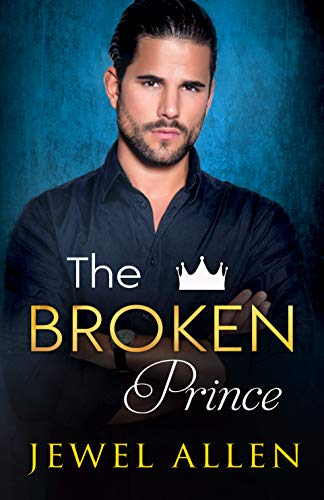 The Broken Prince (Royal Billionaires of Mondragón Book 3) by [Allen, Jewel]