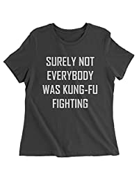 Expression Tees Surely Not Everybody was Kung-Fu Fighting Womens T-Shirt