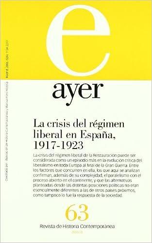 CRISIS DEL RÉGIMEN LIBERAL EN ESPAÑA 1917-1923 : Ayer 63 Revista Ayer: Amazon.es: Barrio, Ángeles: Libros