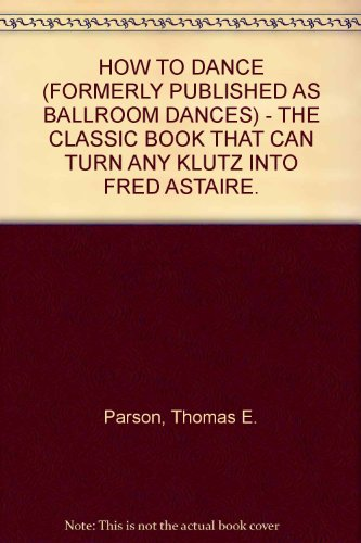 HOW TO DANCE (FORMERLY PUBLISHED AS BALLROOM DANCES) - THE CLASSIC BOOK THAT CAN TURN ANY KLUTZ INTO FRED ASTAIRE.