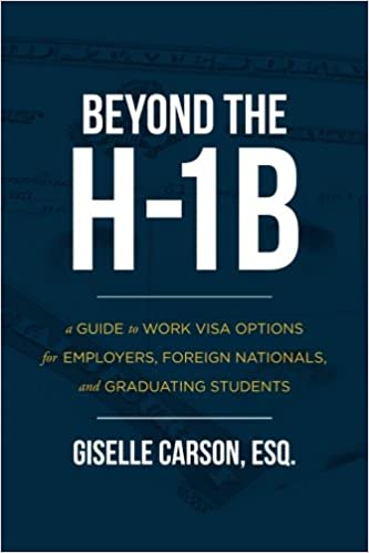 Beyond the h 1b a guide to work visa options for employers foreign beyond the h 1b a guide to work visa options for employers foreign nationals and graduating students esq giselle carson 9781539140498 amazon altavistaventures Image collections