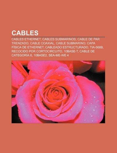 Cables: Cables Ethernet, Cables Submarinos, Cable de Par Trenzado, Cable Coaxial, Cable Submarino, Capa Fisica de Ethernet by...
