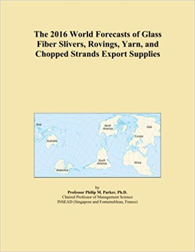 The 2016 World Forecasts of Glass Fiber Slivers, Rovings, Yarn, and Chopped Strands Export Supplies