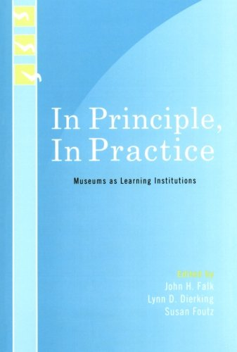 In Principle, In Practice: Museums as Learning Institutions (Learning Innovations Series)