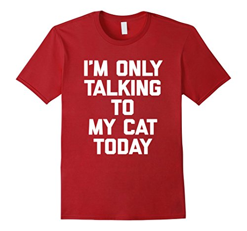 Men's I'm Only Talking To My Cat Today T-Shirt funny saying cats XL Cranberry