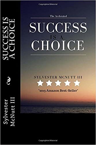 The Accelerated: Success Is A Choice: Sylvester McNutt III