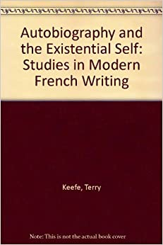 Autobiography and the Existential Self: Studies in Modern French Writing