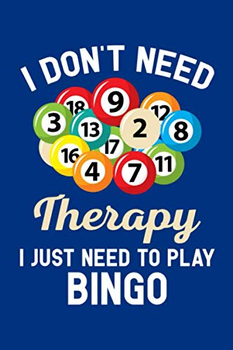 (I Don't Need Therapy I Just Need to Play Bingo: Bingo Journal, Bingo Game Notebook Note-Taking Planner Book, Bingo Player Christmas Birthday Present Gifts for Dad Mom Grandpa)
