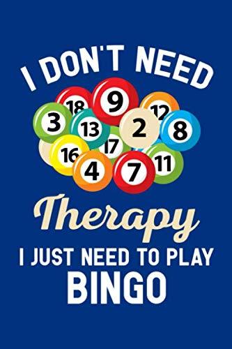 I Don't Need Therapy I Just Need to Play Bingo: Bingo Journal, Bingo Game Notebook Note-Taking Planner Book, Bingo Player Christmas Birthday Present Gifts for Dad Mom Grandpa Grandma]()