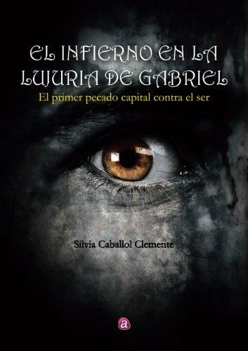 El infierno en la lujuria de Gabriel (Spanish Edition) (Gabriel De Infierno El)