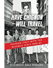 Have Chignon--Will Travel: Touring Italy with the Bluebell Girls 1960-61