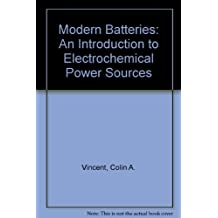 Modern Batteries: An Introduction to Electrochemical Power Sources