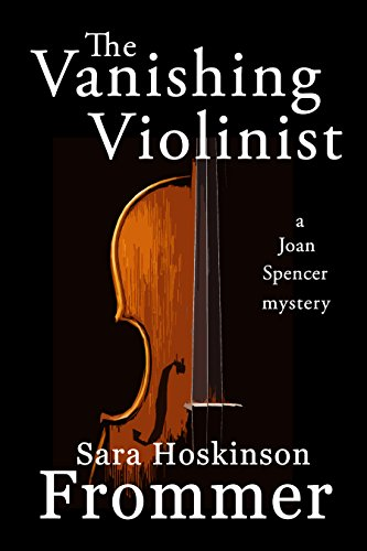 The Vanishing Violinist (Joan Spencer Mysteries Book 4)