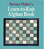 Barbara Walker's Learn-To-Knit Afghan Book, Walker, Barbara G., 0684136813