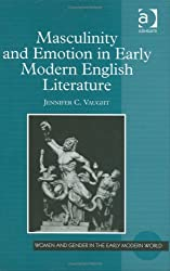 Masculinity and Emotion in Early Modern English Literature (Women and Gender in the Early Modern World)