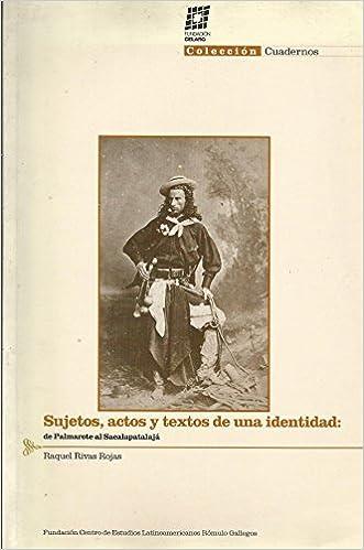 Sujetos, actos y textos de una identidad: De Palmarote al Sacalapatalajá (Colección Cuadernos) (Spanish Edition): Raquel Rivas Rojas: 9789806197442: ...
