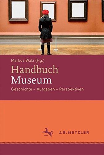 Handbuch Museum: Geschichte, Aufgaben, Perspektiven