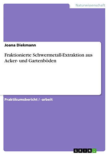 Fraktionierte Schwermetall-Extraktion aus Acker- und Gartenböden (German Edition)
