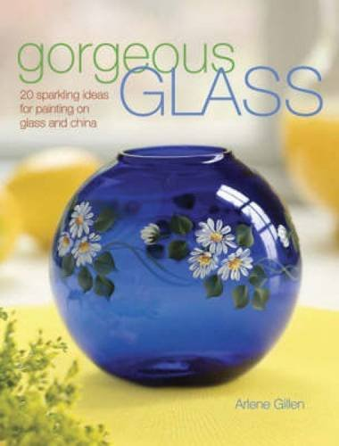 Gorgeous Glass: 20 Sparkling Ideas For Painting On Glass & (Glass Painting Book)