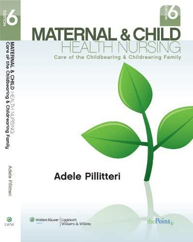 Maternal and Child Health Nursing: Care of the Childbearing and Childrearing Family Sixth, North America Edition by Pillitteri PhD RN PNP, Dr. Adele (2009) Hardcover